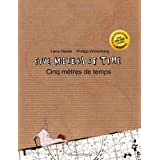 Five Meters of Time/Cinq m�tres de temps: Children's Picture Book English-French (Bilingual Edition) ~ Lena Hesse
