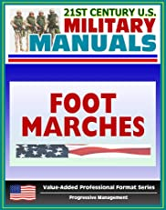 21st Century U.S. Military Manuals: Foot Marches FM 21-18 - Including Foot Care Information (Value-Added Professional Format Series)