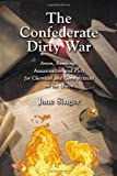 The Confederate Dirty War: Arson, Bombings, Assassination and Plots for Chemical and Germ Attacks on the Union