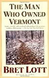 The Man Who Owned Vermont (0671038206) by Lott, Bret