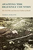 img - for Awaiting the Heavenly Country: The Civil War and America's Culture of Death book / textbook / text book