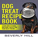 Dog Treat Recipe Book: Learn How to Make Treats for Your Best Friend | Beverly Hill