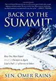 img - for Back to the Summit: How One Man Defied Death & Paralysis to Again Lead a Full Life of Service to Others by Rains, Sen. Omer (2011) Paperback book / textbook / text book