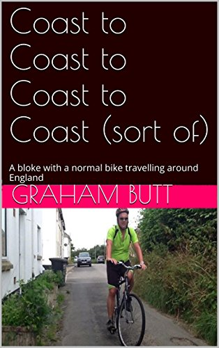Coast to Coast to Coast to Coast (sort of): A bloke with a normal bike travelling around England PDF