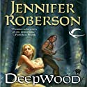 Deepwood: Karavans, Book 2 (       UNABRIDGED) by Jennifer Roberson Narrated by Cris Dukehart