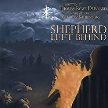 The Shepherd Left Behind: A New Fable for Christmas (       UNABRIDGED) by Thomas Rowe Drinkard Narrated by Charles Kahlenberg