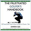 The Frustrated Golfer's Handbook: 50 Mental Golf Tricks to Get You Back on Course...Fast (       UNABRIDGED) by Darrin Gee Narrated by Damon Daffron