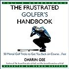 The Frustrated Golfer's Handbook: 50 Mental Golf Tricks to Get You Back on Course...Fast Hörbuch von Darrin Gee Gesprochen von: Damon Daffron
