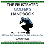 The Frustrated Golfer's Handbook: 50...