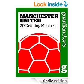 Manchester United: 20 Defining Matches (Guardian Shorts)