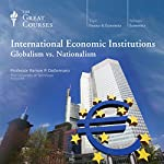 International Economic Institutions: Globalism vs. Nationalism |  The Great Courses