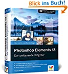 Photoshop Elements 13: Der umfassende...