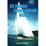 25 Things Every Sailor Needs (and why) (Sailing Gear Book 1) ~ Lance Gettler