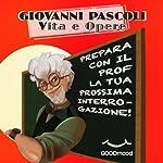 Giovanni Pascoli. Vita e opere.: Prepara con il Prof. la tua prossima interrogazione   Barbara Giovannelli