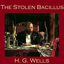 The Stolen Bacillus Audiobook by H. G. Wells Narrated by Cathy Dobson