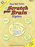 Scratch Your Brain: Algebra, Grades 7-12+ (Clever Math Ticklers)