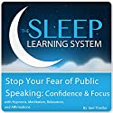Stop Your Fear of Public Speaking: Confidence and Focus with Hypnosis, Meditation, Relaxation, and Affirmations: The Sleep Learning System Audiobook by Joel Thielke Narrated by Joel Thielke