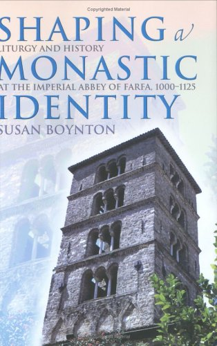 Shaping a Monastic Identity: Liturgy and History at the Imperial Abbey of Farfa, 1000-1125