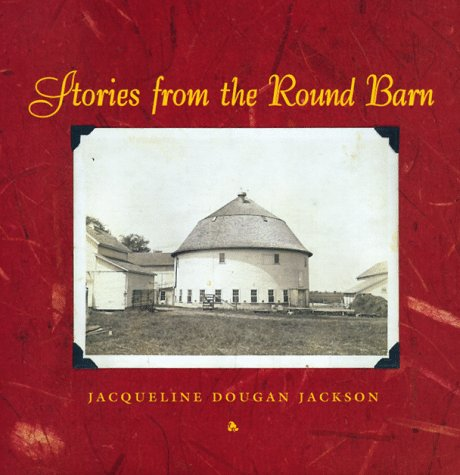 Stories from the Round Barn, Jacqueline Dougan Jackson