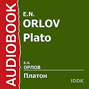 Plato [Russian Edition]: His Life and Philosophical Activity | Livre audio Auteur(s) : E. N. Orlov Narrateur(s) : Rad Mila