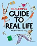 The Real Simple Guide to Real Life: A...
