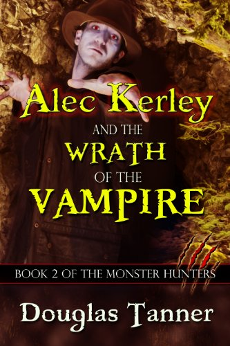alec-kerley-and-the-wrath-of-the-vampire-alec-kerley-and-the-monster-hunters-book-2-english-edition