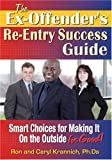 The Ex-Offender's Re-Entry Success Guide: Smart Choices for Making It on the Outside for Good