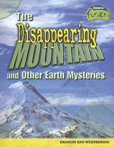 The Disappearing Mountain and Other Earth Mysteries: Erosion and Weathering (Raintree Fusion: Earth Science) PDF