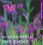 img - for The Ornamental Herb Garden: Creating Compact Gardens book / textbook / text book