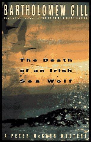 The Death of an Irish Sea Wolf: A Peter McGarr Mystery, BARTHOLOMEW GILL