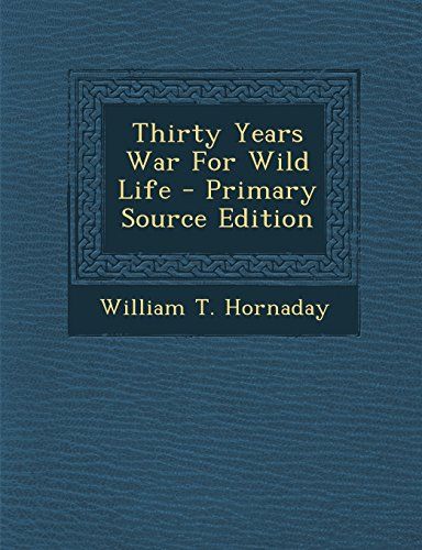 Thirty Years War for Wild Life - Primary Source Edition