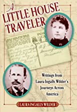 A Little House Traveler: Writings from Laura Ingalls Wilder's Journeys Across America (Little House)