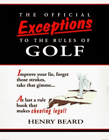 The Official Exceptions to the Rules of Golf: A Rule Book That Lets You Play Golf Your Way, Henry Beard