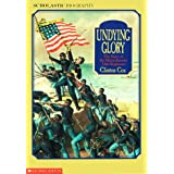 Undying Glory: The Story of the Massachusetts Fifty-Fourth Regiment (Scholastic Biography) ~ Clinton Cox
