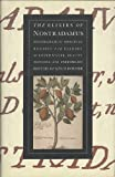 The Elixirs of Nostradamus: Nostradamus Original Recipes for Elixirs, Scented Water, Beauty Potions, and Sweetmeats