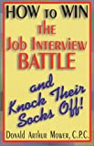 img - for How to Win the Job Interview Battle and Knock Their Socks Off! book / textbook / text book