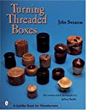 Turning Threaded Boxes (Schiffer Book for Woodturners) (0764307436) by Swanson, John