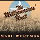 The Millionaires' Unit Audiobook by Marc Wortman Narrated by Patrick Lawlor