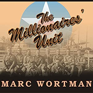 The Millionaires' Unit (       UNABRIDGED) by Marc Wortman Narrated by Patrick Lawlor