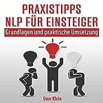 Praxistipps NLP für Einsteiger [Practical tips NLP for Beginners]: Grundlagen und praktische Umsetzung | Uwe Klein