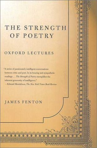 The Strength of Poetry: Oxford Lectures, JAMES FENTON