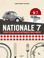 Nationale 7: 50 recettes mythiques de Paris à Menton