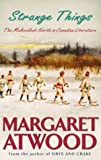 Margaret Atwood Strange Things: The Malevolent North in Canadian Literature