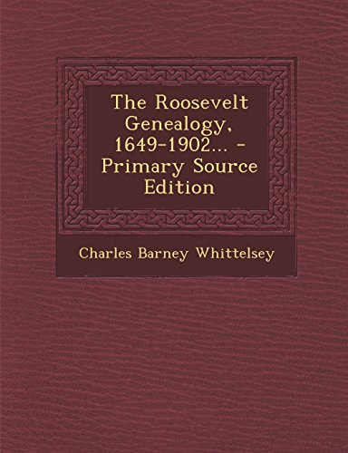 The Roosevelt Genealogy, 1649-1902... - Primary Source Edition
