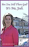 Are You Still There God? Its Me, Jodi.: A Moms Journey Through Midlife And Peri-Menopause
