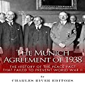 The Munich Agreement of 1938: The History of the Peace Pact that Failed to Prevent World War II Audiobook by  Charles River Editors Narrated by John Skinner