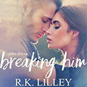 Breaking Him: Love Is War, Book 1 | R.K. Lilley