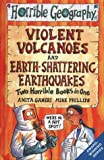 Earth-Shattering Earthquakes and Violent Volcanoes (Horrible Geography) Anita Ganeri