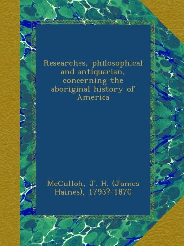 Researches, philosophical and antiquarian, concerning the aboriginal history of America