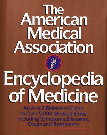 The American Medical Association Encyclopedia of Medicine: An A-Z Reference Guide to Over 5,000 Medical Terms Including